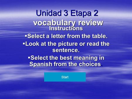 Unidad 3 Etapa 2 vocabulary review Instructions  Select a letter from the table.  Look at the picture or read the sentence.  Select the best meaning.