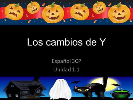 Los cambios de Y Español 3CP Unidad 1.1. Y-changers multi-vowel verbage Certain verbs who insist on having a lot of vowels in them, have to be treated.