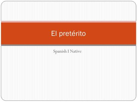 El pretérito Spanish I Native.