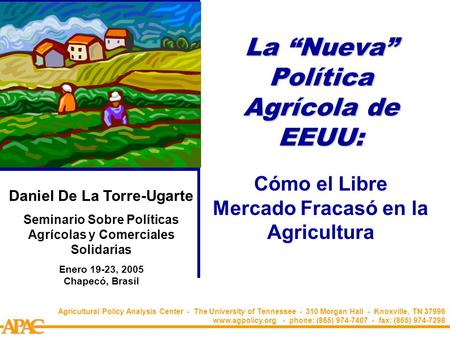 "APCA La ""Nueva"" Política Agrícola de EEUU: Cómo el Libre Mercado Fracasó en la Agricultura Agricultural Policy Analysis Center - The University of Tennessee."