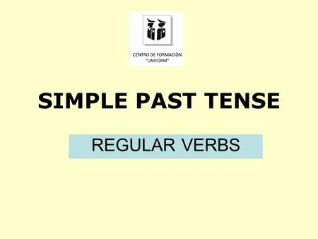 SIMPLE PAST TENSE REGULAR VERBS. AFFIRMATIVE I WORKED Yo trabajaba YOU WORKED Tú trabajabas HE WORKED Él trabajaba SHE WORKED Ella trabajaba IT WORKED.