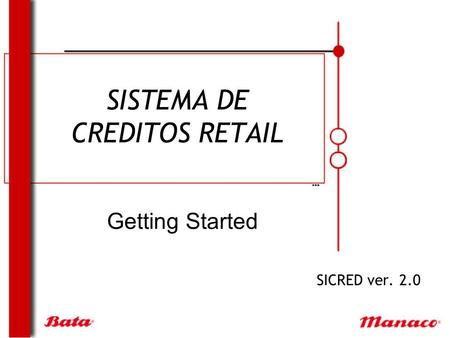 SISTEMA DE CREDITOS RETAIL SICRED ver. 2.0 Getting Started.