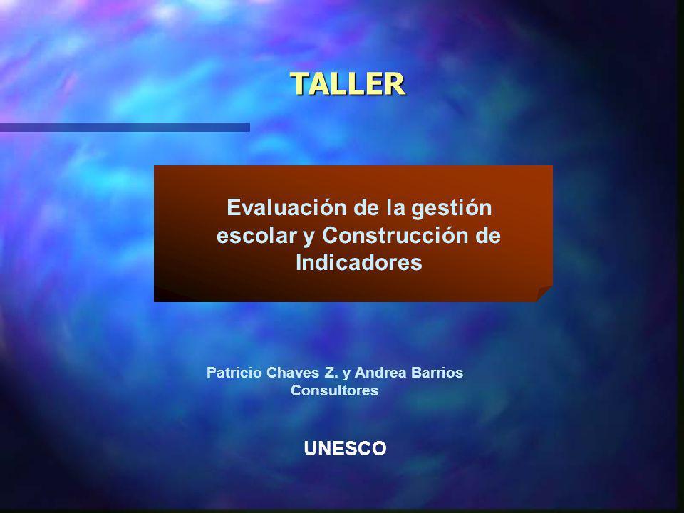 TALLER Evaluación de la gestión escolar y Construcción de Indicadores Patricio Chaves Z.
