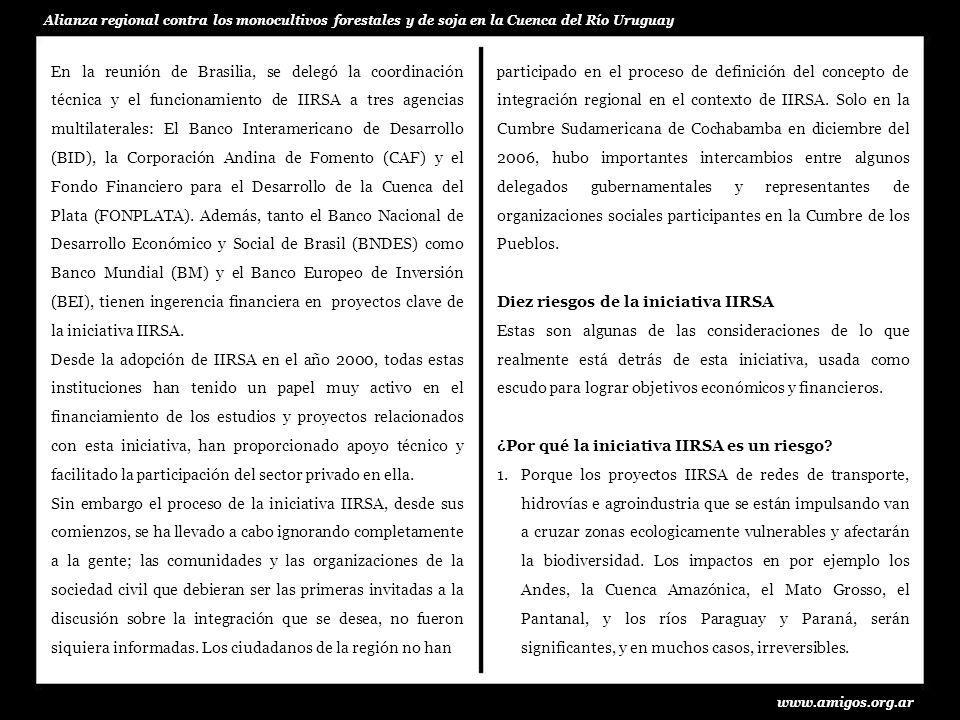 www.amigos.org.ar Alianza regional contra los monocultivos forestales y de soja en la Cuenca del Río Uruguay 4.Por la falta de incorporar los debidos estándares ambientales, sociales, y culturales en los proyectos de infraestructura de IIRSA.