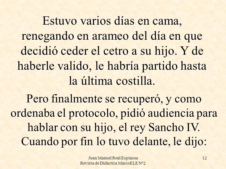 Juan Manuel Real Espinosa Revista de Didáctica MarcoELE Nº2 12 Estuvo varios días en cama, renegando en arameo del día en que decidió ceder el cetro a su hijo.