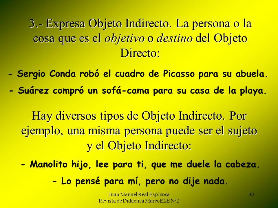 Juan Manuel Real Espinosa Revista de Didáctica MarcoELE Nº2 32 3.- Expresa Objeto Indirecto.
