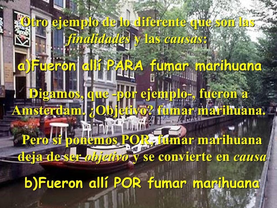 Juan Manuel Real Espinosa Revista de Didáctica MarcoELE Nº2 36 Otro ejemplo de lo diferente que son las finalidades y las causas: a)Fueron allí PARA fumar marihuana Digamos, que -por ejemplo-, fueron a Amsterdam.