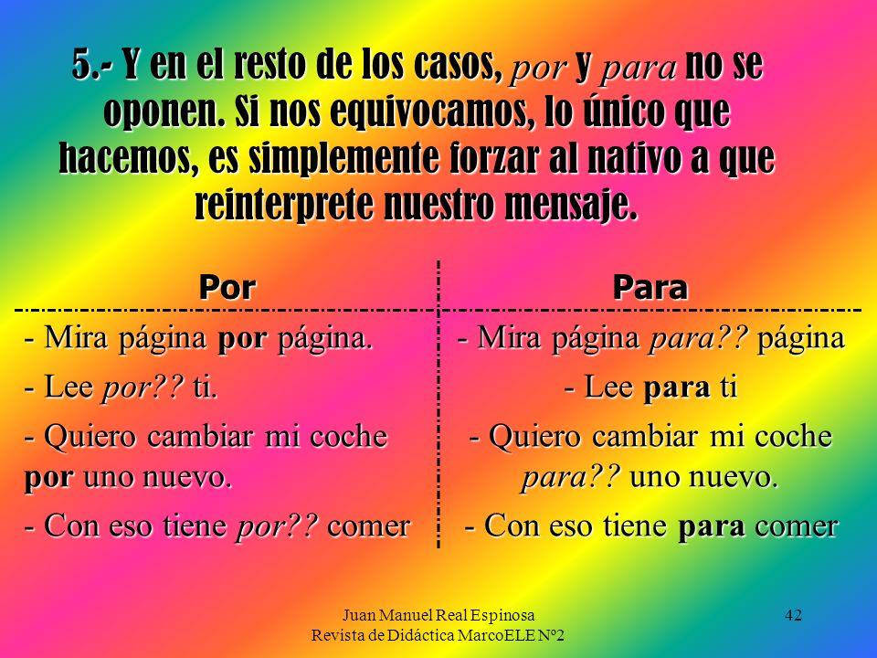 Juan Manuel Real Espinosa Revista de Didáctica MarcoELE Nº2 42 5.- Y en el resto de los casos, por y para no se oponen.