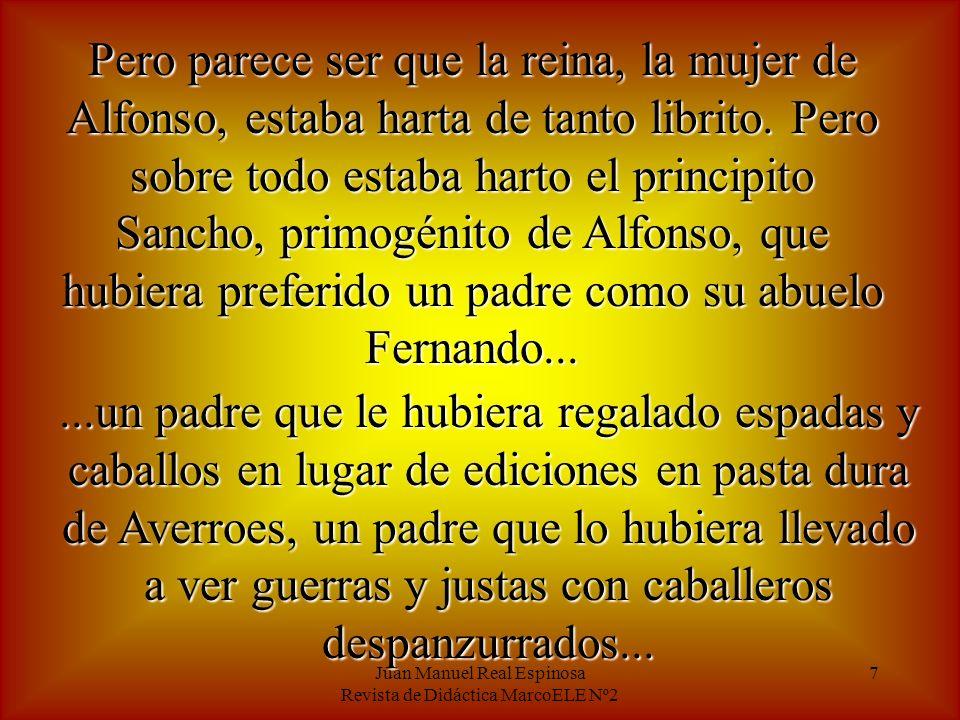 Juan Manuel Real Espinosa Revista de Didáctica MarcoELE Nº2 7 Pero parece ser que la reina, la mujer de Alfonso, estaba harta de tanto librito.