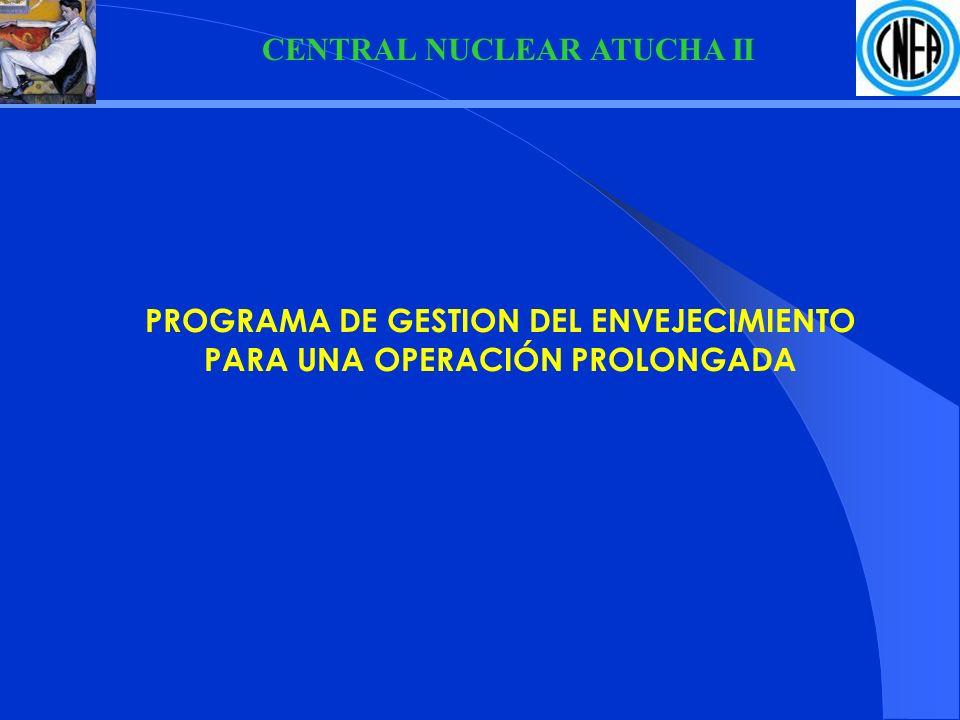 CENTRAL NUCLEAR ATUCHA II PROGRAMA DE GESTION DEL ENVEJECIMIENTO Para la Central Nuclear Atucha II, dadas las demoras en su construcción, la instrumentación de un programa de manejo del envejecimiento de los SECs es de fundamental importancia.