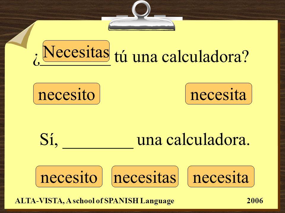 ¿________ tú una calculadora.Sí, ________ una calculadora.