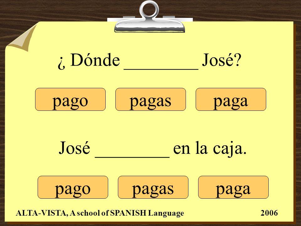 ¿ Dónde ________ José.pagopagas paga pagopagaspaga José ________ en la caja.