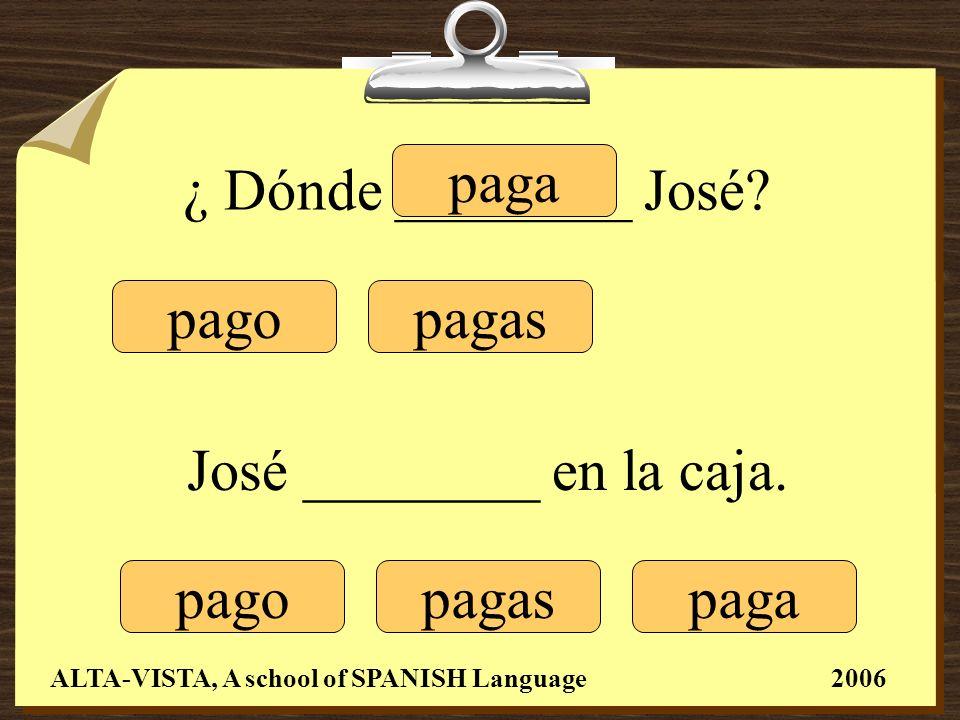 ¿ Dónde ________ José.pagopagas paga pagopagas paga José ________ en la caja.