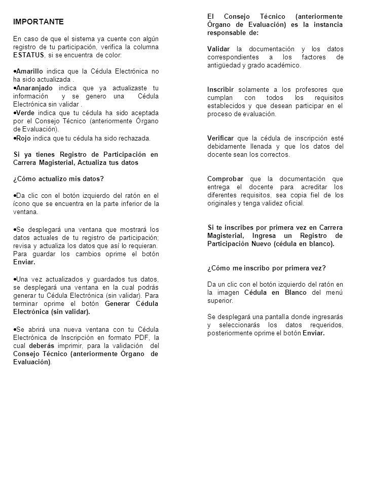 Consulta de la Constancia de Inscripción al proceso de Evaluación Como ya se mencionó anteriormente, en el Menú Principal también se encuentra la opción de consultar el formato de Constancia de Inscripción al Proceso de Evaluación, que se habilitará de acuerdo a los tiempos establecidos en el Cronograma Nota: Para ver e imprimir estos formatos, se requiere que esté instalado el Adobe Reader en la computadora.