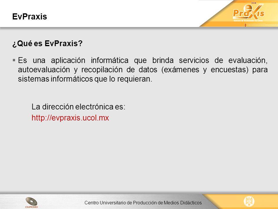 Centro Universitario de Producción de Medios Didácticos EvPraxis Arquitectura Los centros son: Centro de elaboración de reactivos.