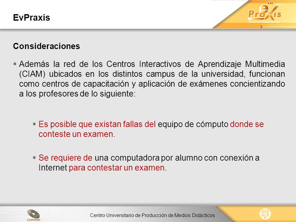 Centro Universitario de Producción de Medios Didácticos EvPraxis Consideraciones Los exámenes tienen memoria por si existieran incidentes.