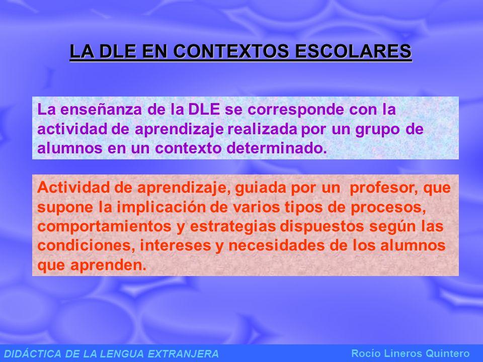 DIDÁCTICA DE LA LENGUA EXTRANJERA Rocío Lineros Quintero Factores implicados en la DLE en CONTEXTOS ESCOLARES Principios teóricos LINGÜÍSTICA Lengua Española Principios procedimentales CIENCIAS DE LA EDUCACIÓN Situación de la enseñanza - Aulas: de acogida, taller… - Recursos e instrumentos.