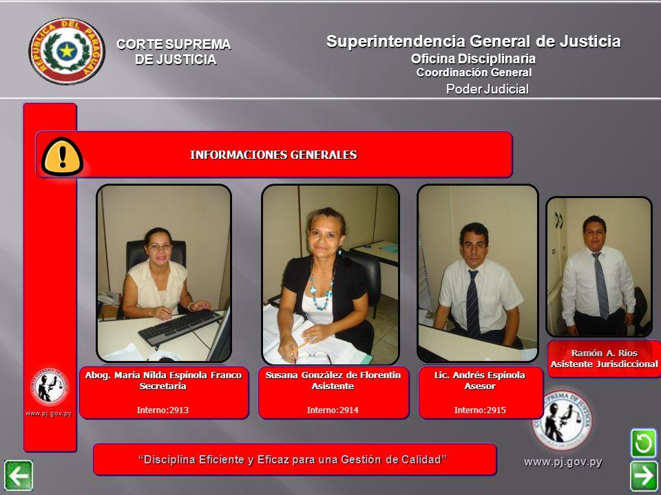 CORTE SUPREMA DE JUSTICIA DE JUSTICIA Poder Judicial Superintendencia General de Justicia Oficina Disciplinaria Coordinación General www.pj.gov.py INFORMACIONES GENERALES INFORMACIONES GENERALES Disciplina Eficiente y Eficaz para una Gestión de Calidad Disciplina Eficiente y Eficaz para una Gestión de Calidadwww.pj.gov.py Unidad de Análisis III Unidad de Análisis IV Unidad de Análisis II Unidad de Análisis I Unidad de Análisis VIII Unidad de Análisis VII Unidad de Análisis VI Unidad de Análisis V