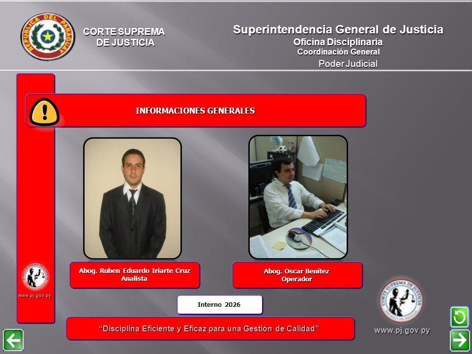 CORTE SUPREMA DE JUSTICIA DE JUSTICIA Poder Judicial Superintendencia General de Justicia Oficina Disciplinaria Coordinación General www.pj.gov.py INFORMACIONES GENERALES INFORMACIONES GENERALES Disciplina Eficiente y Eficaz para una Gestión de Calidad Disciplina Eficiente y Eficaz para una Gestión de Calidadwww.pj.gov.py Paola Esteche Operador Abog.