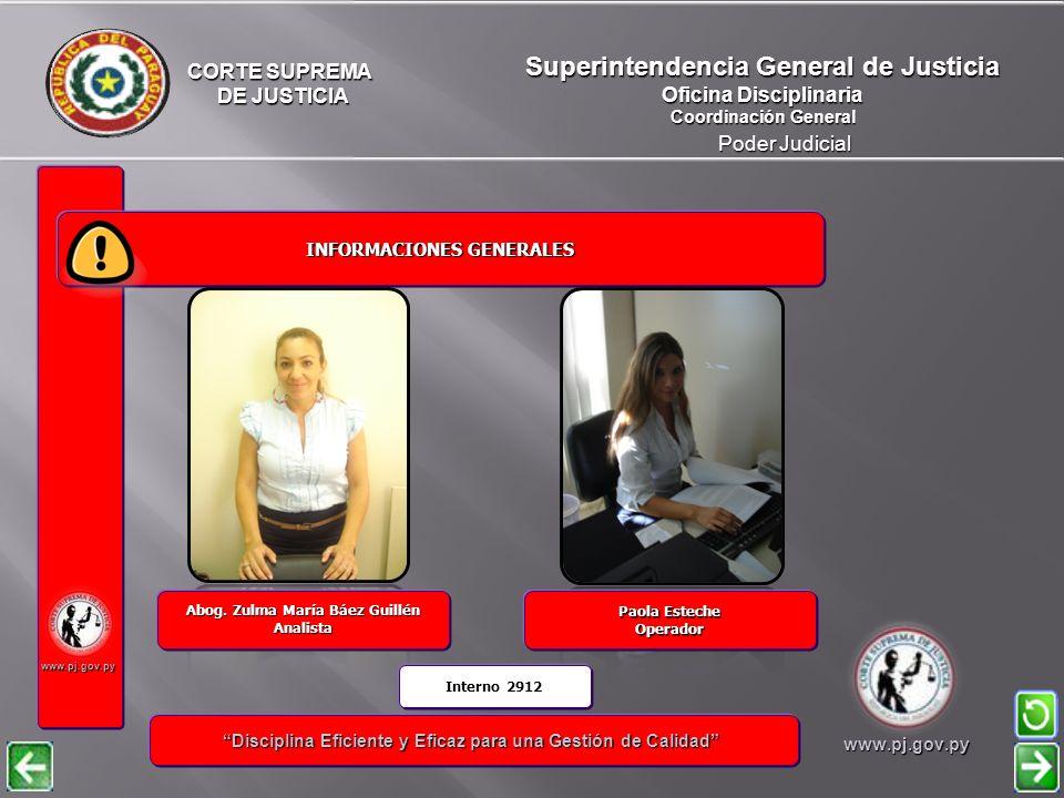 CORTE SUPREMA DE JUSTICIA DE JUSTICIA Poder Judicial Superintendencia General de Justicia Oficina Disciplinaria Coordinación General www.pj.gov.py INFORMACIONES GENERALES INFORMACIONES GENERALES Disciplina Eficiente y Eficaz para una Gestión de Calidad Disciplina Eficiente y Eficaz para una Gestión de Calidadwww.pj.gov.py Nadia Karen Aveiro Rodríguez Operador Abog.