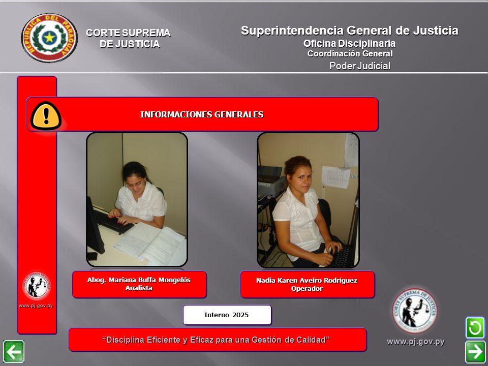 CORTE SUPREMA DE JUSTICIA DE JUSTICIA Poder Judicial Superintendencia General de Justicia Oficina Disciplinaria Coordinación General www.pj.gov.py INFORMACIONES GENERALES INFORMACIONES GENERALES Disciplina Eficiente y Eficaz para una Gestión de Calidad Disciplina Eficiente y Eficaz para una Gestión de Calidadwww.pj.gov.py Secretaría de Instrucción Sumarial Nº 1 Secretaría de Instrucción Sumarial Nº 1 Abog.