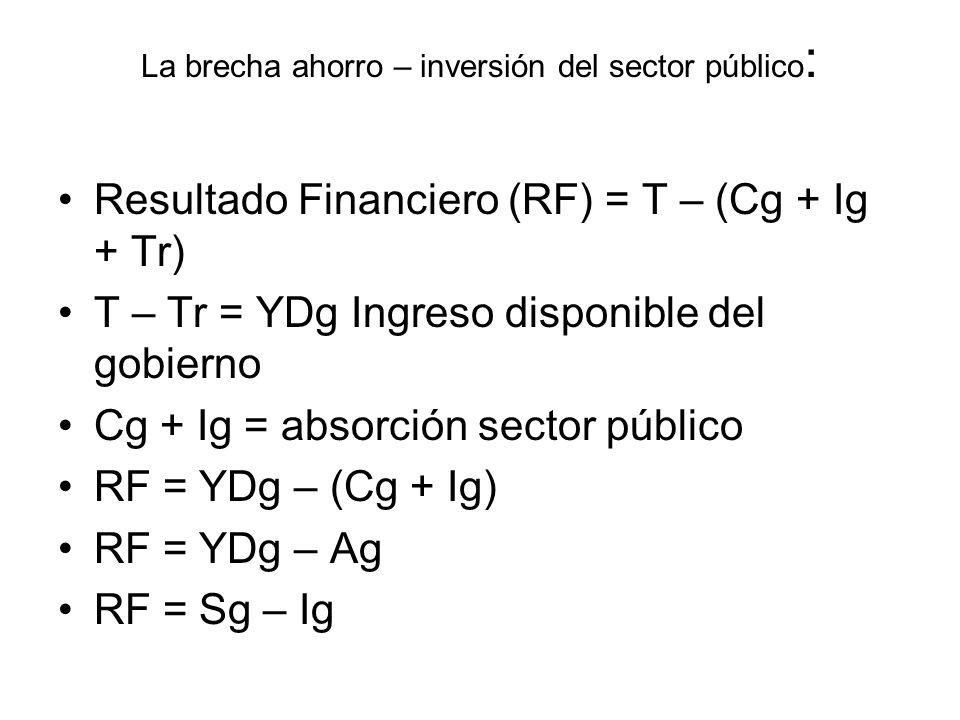 El ingreso total de la economía (PIB = Y) se puede separar en la parte correspondiente al gobierno y la correspondiente al sector privado (el ingreso disponible del sector privado incluye las transferencias y excluye los impuestos).