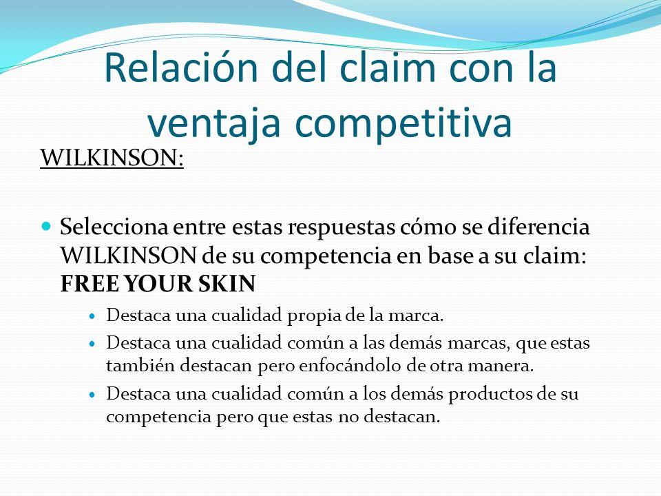 Relación del claim con la ventaja competitiva WILKINSON: Respuesta: Destaca una cualidad común a las demás marcas, que estas también destacan pero enfocándolo de otra manera.