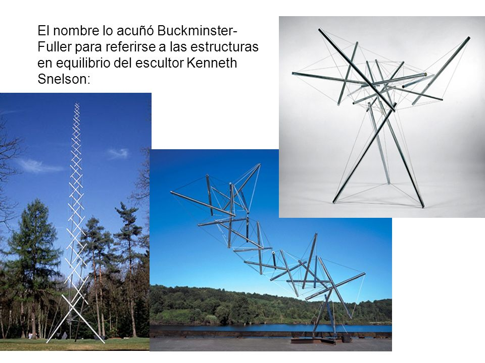 Definiciones de tensegridad islands of compression in an ocean of tension (Kenneth Snelson) continuous tension, discontinuous compression structures (Buckminster-Fuller) A tensegrity system is a stable self-equilibrated state comprising a discontinuous set of compressed elements inside a continuum of tensioned components (R.