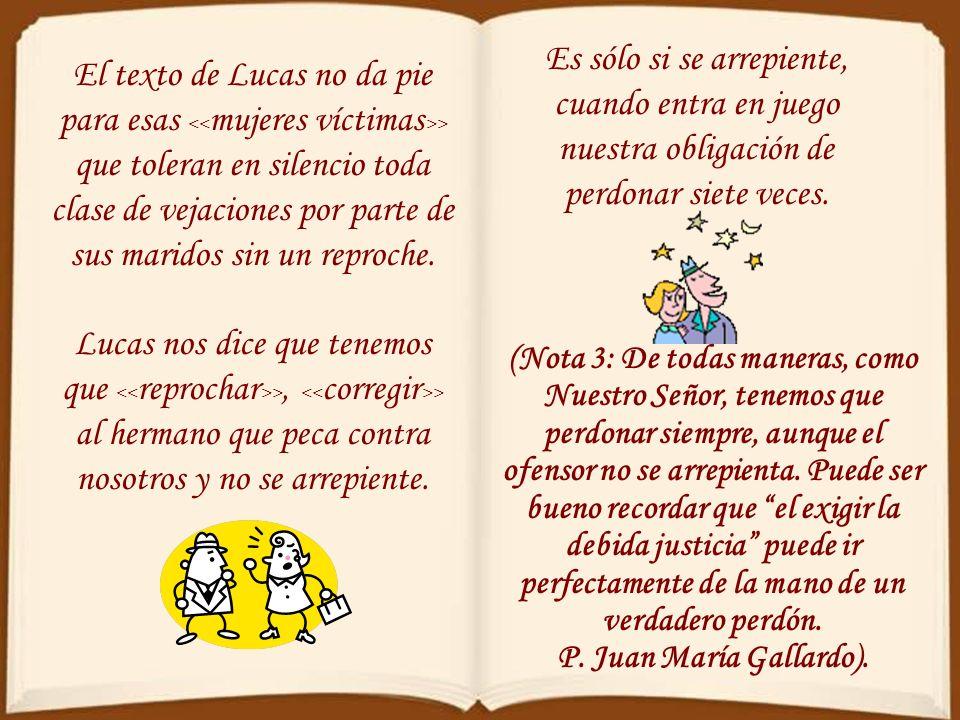 El texto de Lucas no da pie para esas > que toleran en silencio toda clase de vejaciones por parte de sus maridos sin un reproche.