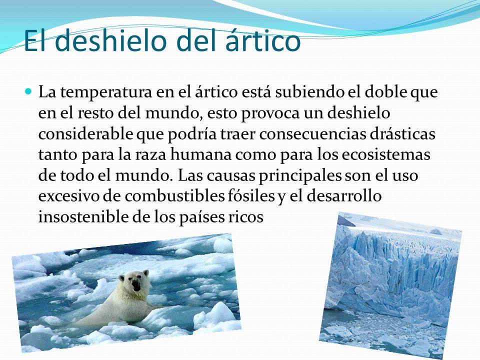 Causas Las causas del deshielo del ártico son fundamentalmente antropológicas, es decir, somos nosotros los causantes de este fenómeno, dentro de nuestra actividad descontrolada encontramos que el deshielo tiene dos causas principales: Efecto invernadero Deforestación