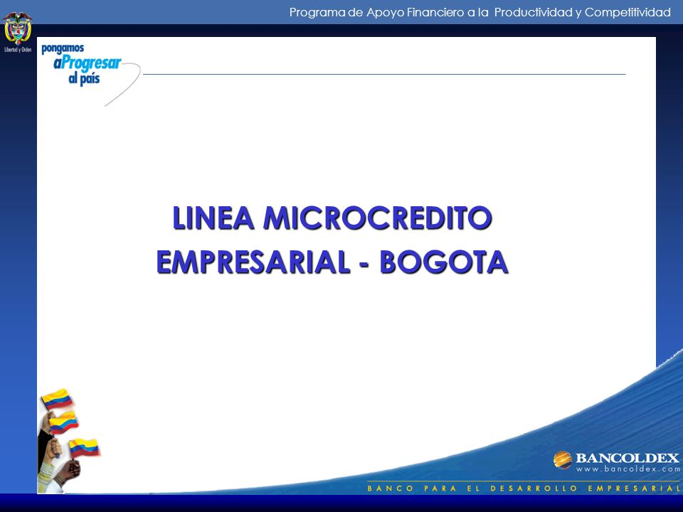 Programa de Apoyo Financiero a la Productividad y Competitividad LINEA MICROCREDITO EMPRESARIAL - BOGOTA