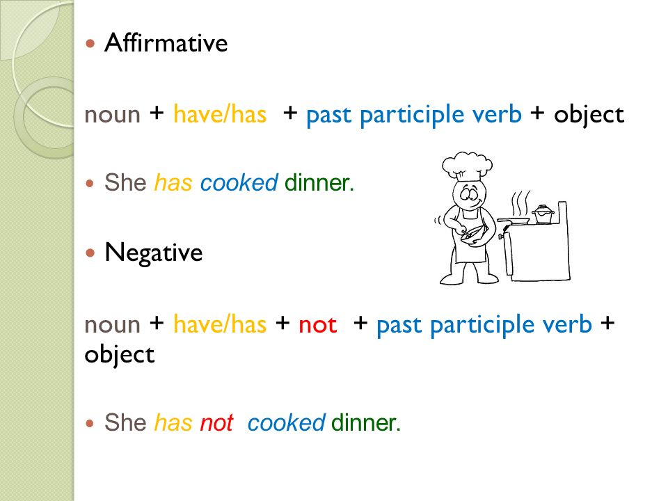 Question Have/has + noun+ past participle verb + object Has she cooked dinner.