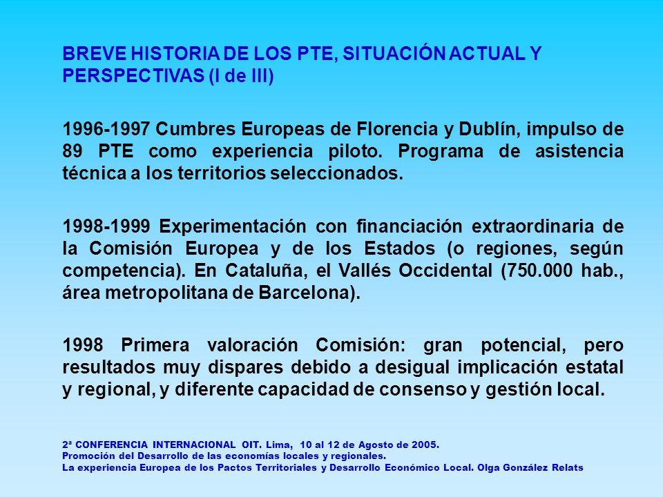 BREVE HISTORIA DE LOS PTE, SITUACIÓN ACTUAL Y PERSPECTIVAS (II de III) 1999 Guía de los PTE 2000-2006 insta a los estados miembros a mantener y financiar los PTE eficaces y apoyar la creación de otros nuevos, aunque los estados decidirán en qué medida.