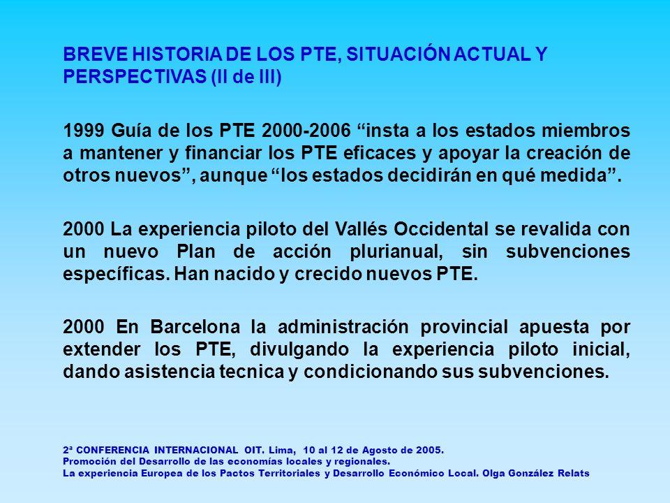BREVE HISTORIA DE LOS PTE, SITUACIÓN ACTUAL Y PERSPECTIVAS (III de III) 2001 En Cataluña el gobierno de la Comunidad Autónoma (=región) se suma al fomento de PTE, con un programa específico de ayudas a su creación y consolidación.