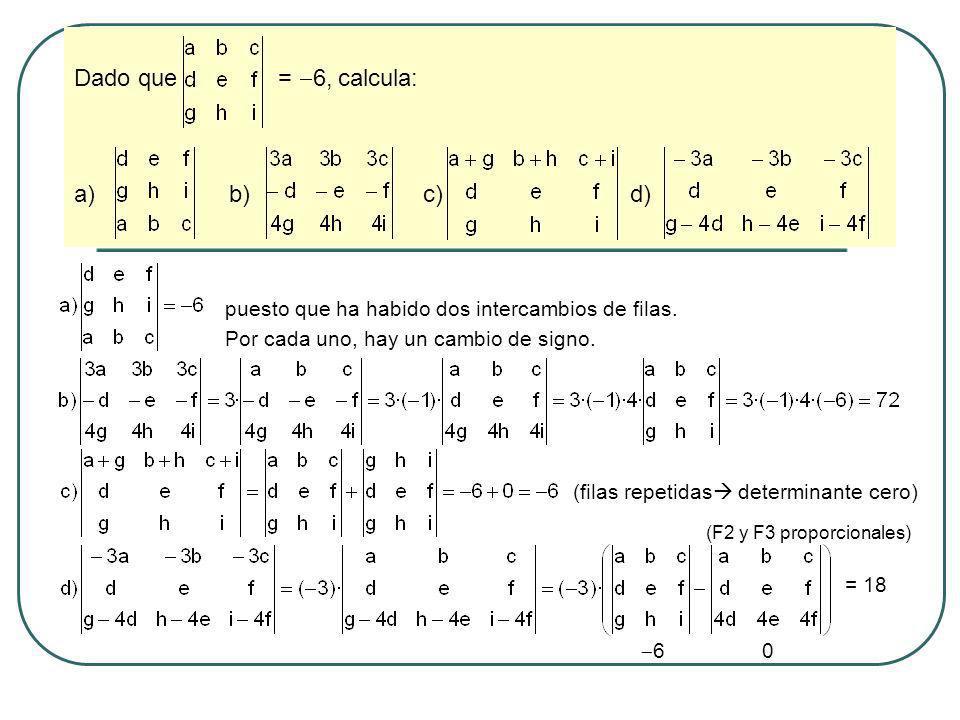 Calcula los determinantes de las siguientes matrices desarrollando por los adjuntos: A = B = C = D = Desarrollamos por la primera columna, porque tiene un cero = 1·[4·5 – (-7)·9] + 3·[2·9 – 4·3] = 83 + 18 = 101 Desarrollamos por la primera columna = 1·[b·c 2 – c·b 2 ] 1·[a·c 2 – c·a 2 ] + 1·[a·b 2 – b·a 2 ] = bc 2 – b 2 c + a 2 c – ac 2 + ab 2 – a 2 b = = bc(c – b) + a 2 (c – b) – a(c 2 – b 2 ) = (c – b)(bc + a 2 – ac – ab) = (c – b)[b(c – a) – a(c – a)] = = (c – b)(c – a)(b – a) ¡SIN BUSCAR CEROS PREVIAMENTE!