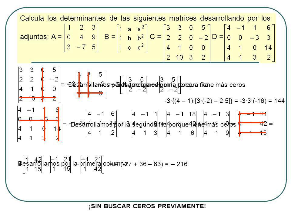 Calcula los determinantes de las siguientes matrices desarrollando por los adjuntos: A = B = C = D = ¡BUSCANDO CEROS PREVIAMENTE.