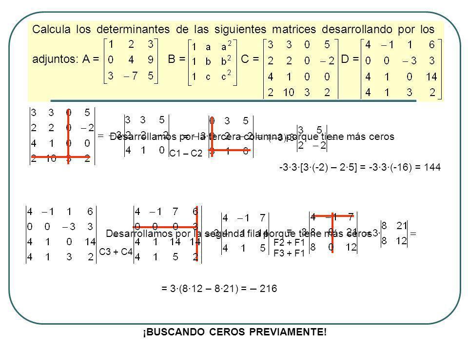 Calcula los siguientes determinantes triangularizándolos previamente: a) b) c) d) = F3 F2 = F2 + (2/3)F1 = 3·5·( 2) = 30 = F3 F1 = C2 C1 = F2 – 7F1 F3 + 6F1 = F3 + (3/2)F2 = 1·( 2)· = 33