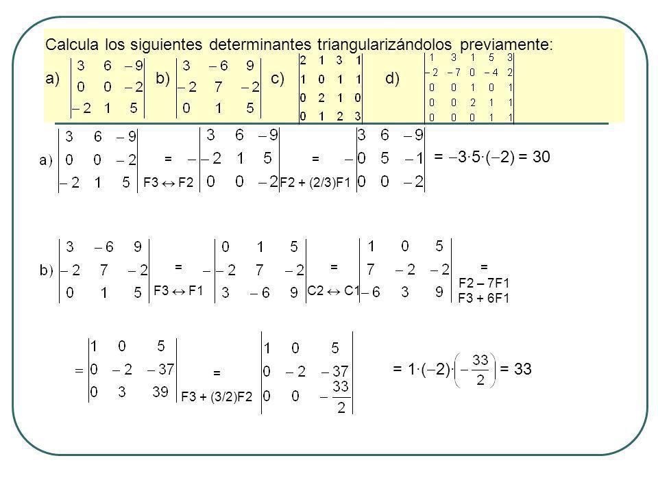 Calcula los siguientes determinantes triangularizándolos previamente: a) b) c) d) = F1 F2 = F2 2F1 = F3 – 2F2 F4 – F2 = F4 + F3 = 1·1·( 1)·6 = 6 = F2 + F1 = F4 2F3 = F5 F4 = 1·( 1)·1·1·2 = 2