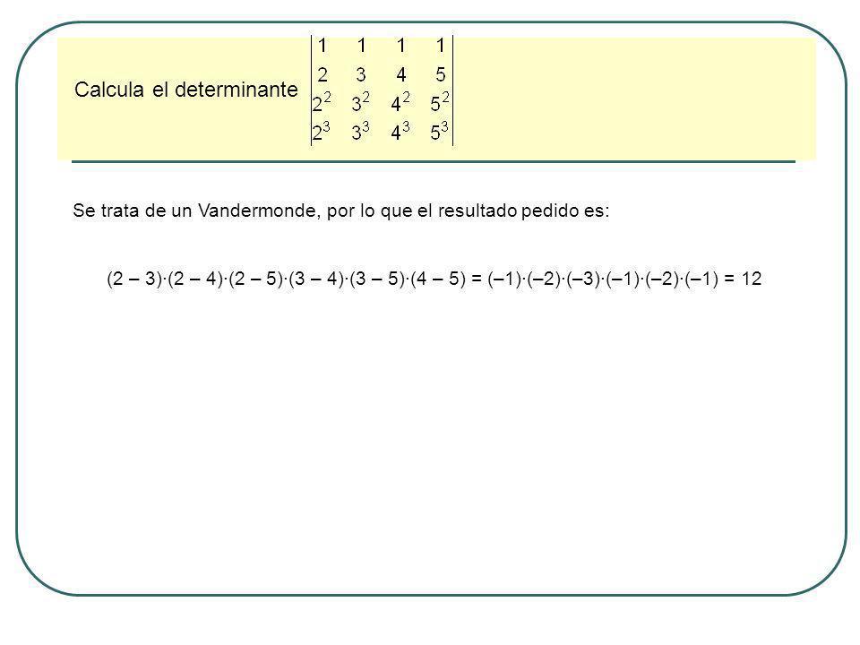 Halla la matriz X que verifica que A X A = B, donde A = y B = A·X·A = B A –1 ·A·X·A = A –1 ·B X·A = A –1 ·B X·A·A –1 = A –1 ·B ·A –1 X = A –1 ·B ·A –1 |A| = 1 Por tanto X =