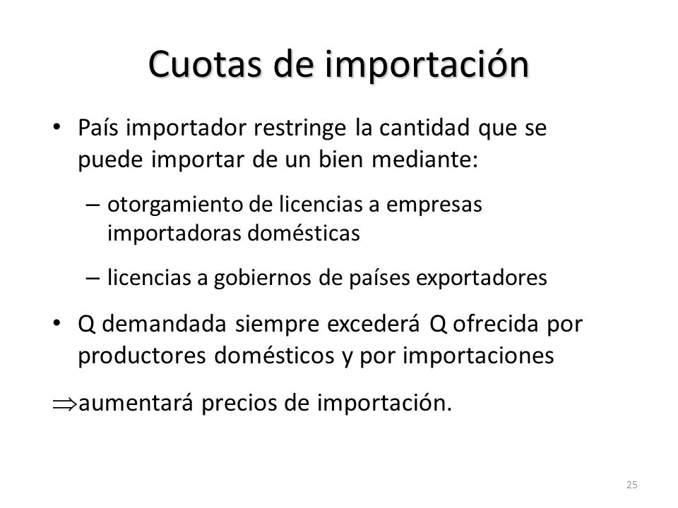 Cuotas de importación (cont.) A diferencia del arancel, una cuota restringe las importaciones sin que el Estado perciba ningún ingreso.