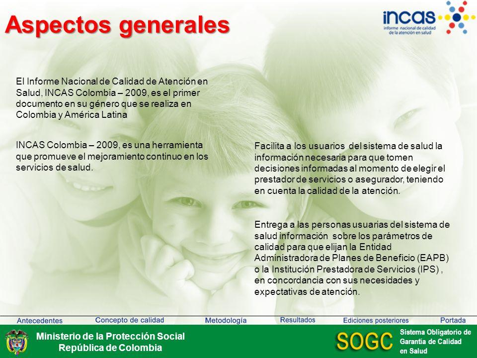 Aspectos generales Ministerio de la Protección Social República de Colombia Sistema Obligatorio de Garantía de Calidad en Salud Busca estimular la competencia entre las entidades que prestan servicios de salud y otras agencias del sistema, a partir de la calidad de la atención que ofrecen.