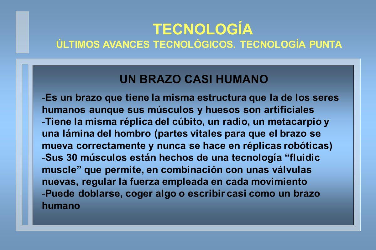 TECNOLOGÍA ÚLTIMOS AVANCES TECNOLÓGICOS. TECNOLOGÍA PUNTA UN BRAZO CASI HUMANO