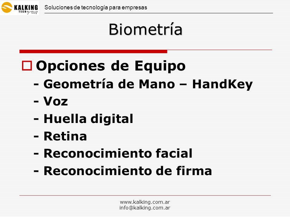 www.kalking.com.ar info@kalking.com.ar Biometría Dispositivos inteligentes Requieren de Mantenimiento Difícil de aceptar por usuarios Proceso de identificación lento Opciones de Equipo - Geometría de mano- Soluciones de tecnología para empresas
