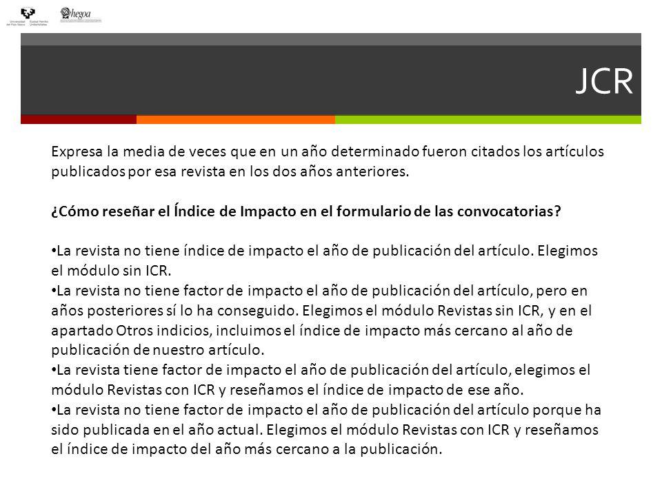 JCR Journal Citation Report empezó a editarse online a partir de 1997; pero existe impreso desde el año 1975: JCR 1979-1988JCR 1979-1988 | JCR 1989-1997 | JCR 1997-actualidadJCR 1989-1997JCR 1997-actualidad Indicar la Edición del JCR que utilizamos: JCR Science Edition y/o JCR Social Sciences Edition.