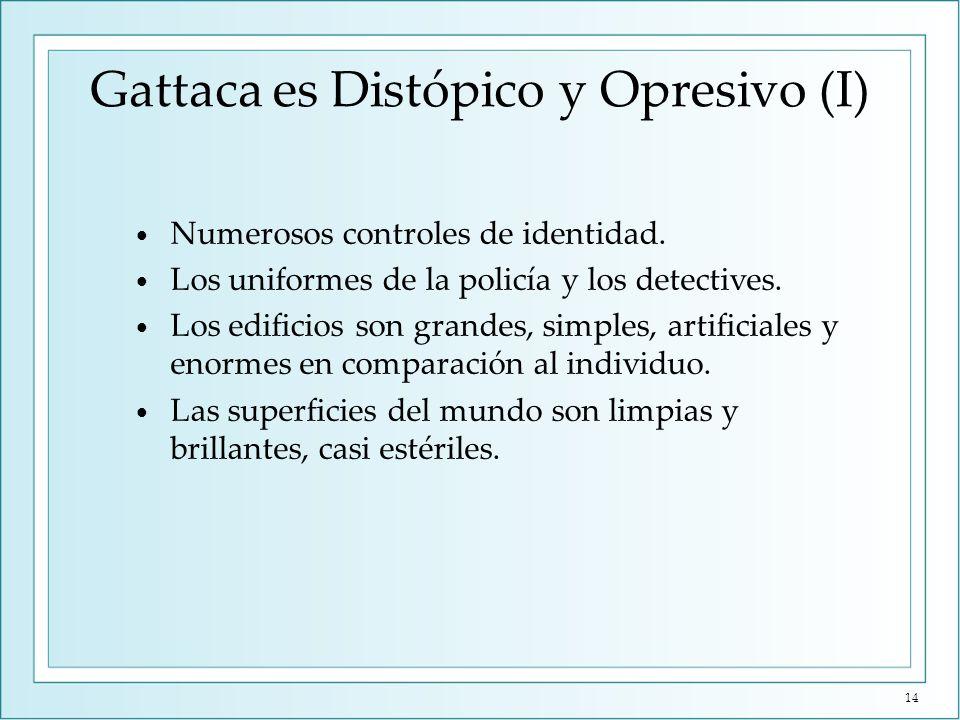 Gattaca es Distópico y Opresivo (II) Es una imagen de un mundo regido por la ciencia.