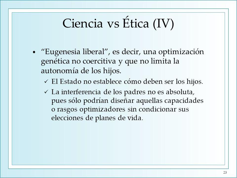 Ciencia vs Ética (V) Las técnicas optimizadoras deberían ser asequibles para todos los padres de forma que no se produjera una división entre individuos de primera y de segunda categoría.