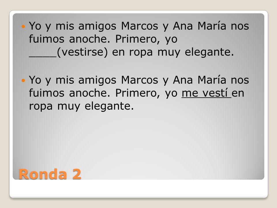 Ronda 2 Marcos y Ana María no _____(vestirse) en ropa muy elegante.