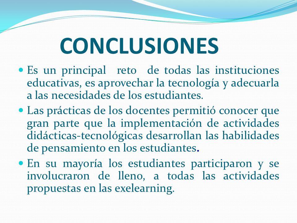 CONCLUSIONES Es un principal reto de todas las instituciones educativas, es aprovechar la tecnología y adecuarla a las necesidades de los estudiantes.