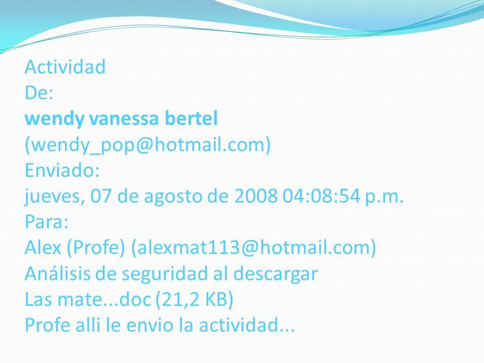 Actividad De: wendy vanessa bertel (wendy_pop@hotmail.com) Enviado: jueves, 07 de agosto de 2008 04:08:54 p.m.