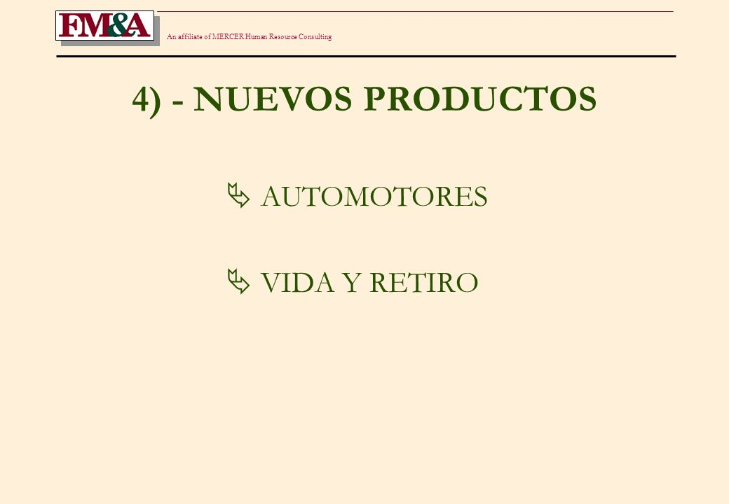 An affiliate of MERCER Human Resource Consulting PRODUCTOS - AUTOMOTORES OBJETIVOS Bajar el costo siniestral.